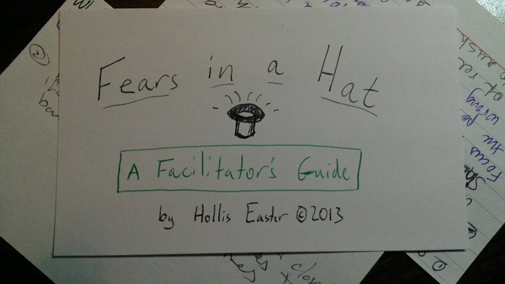 Fears In A Hat: A Facilitator's Guide, by Hollis Easter (c) 2013