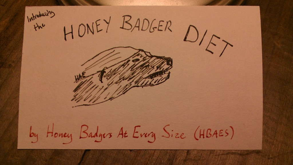 The Honey Badger Diet (c) Hollis Easter