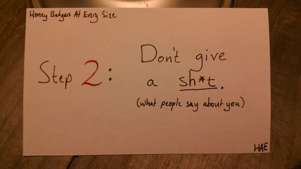 Step 2: Don't give a sh*t. (what people say about you) (c) Hollis Easter